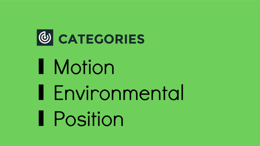 CATEGORIES ∎ Motion ∎ Environmental ∎ Position