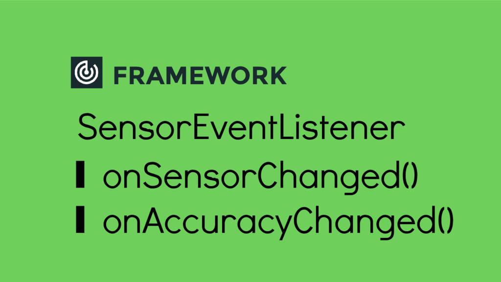 FRAMEWORK SensorEventListener ∎ onSensorChanged...