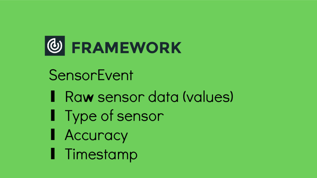 FRAMEWORK SensorEvent ∎ Raw sensor data (values...
