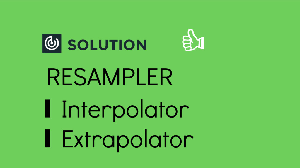 SOLUTION RESAMPLER ∎ Interpolator ∎ Extrapolator