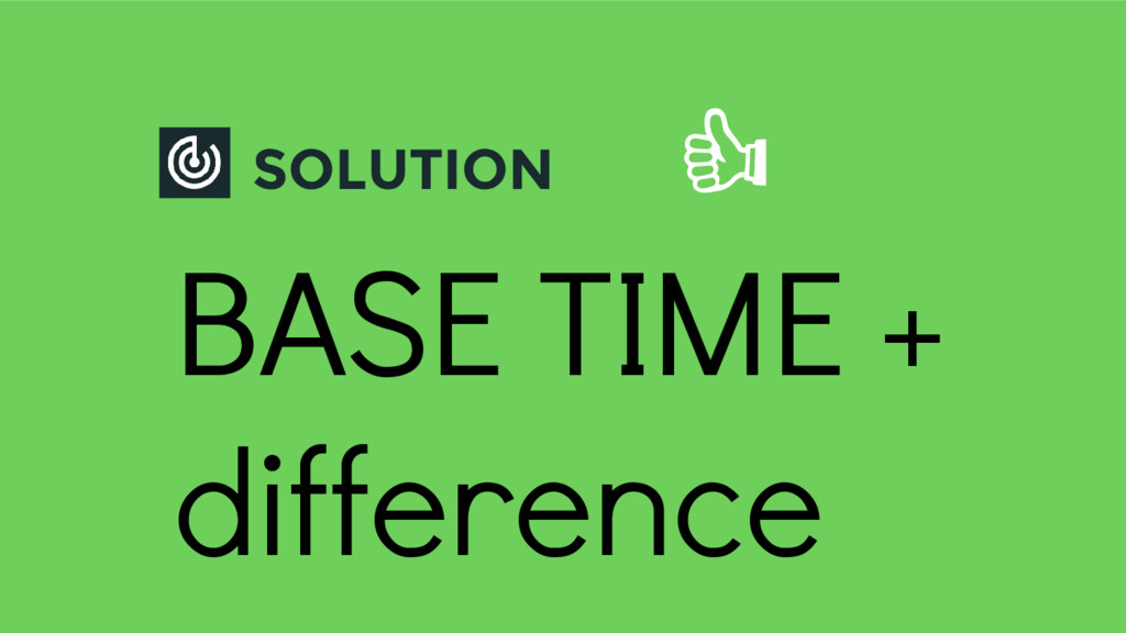 SOLUTION BASE TIME + difference