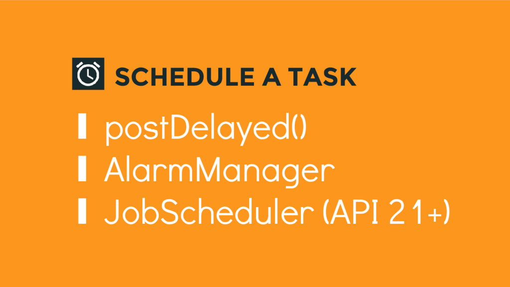 ∎ postDelayed() ∎ AlarmManager ∎ JobScheduler (...