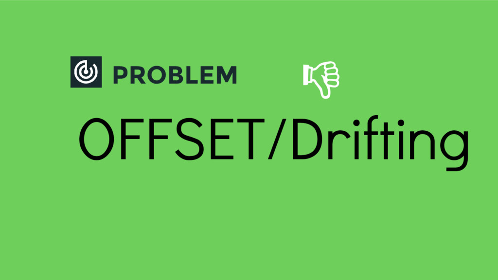 PROBLEM OFFSET/Drifting