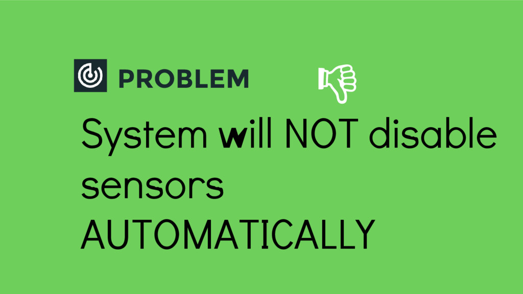 PROBLEM System will NOT disable sensors AUTOMAT...