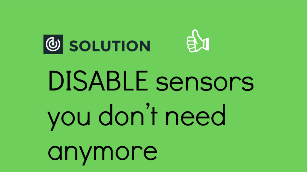 SOLUTION DISABLE sensors you don't need anymore