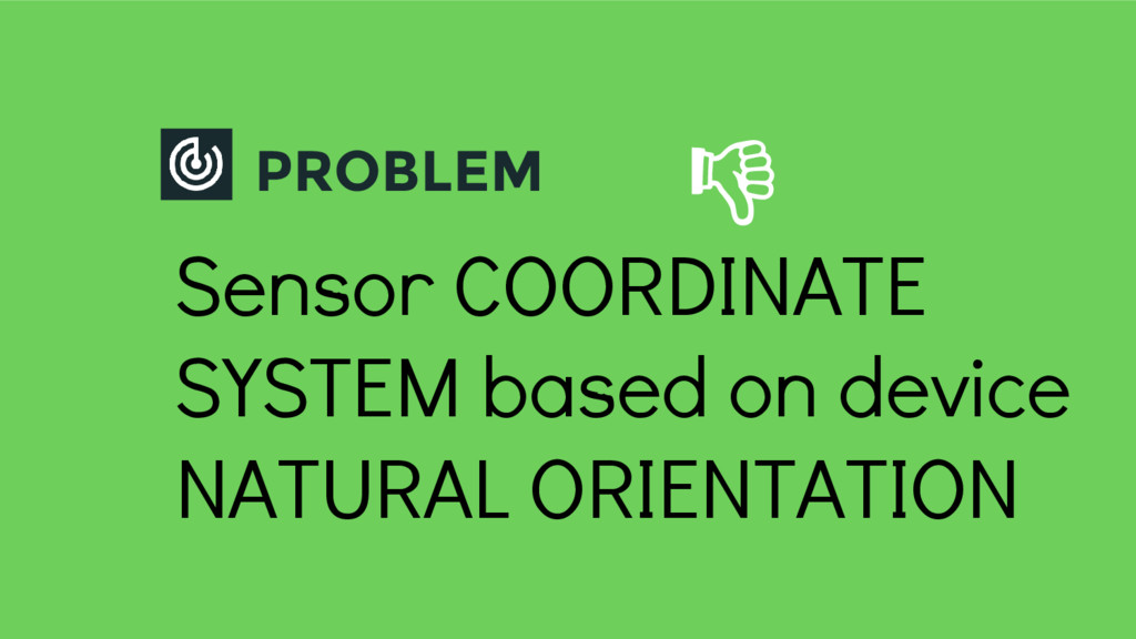 PROBLEM Sensor COORDINATE SYSTEM based on devic...