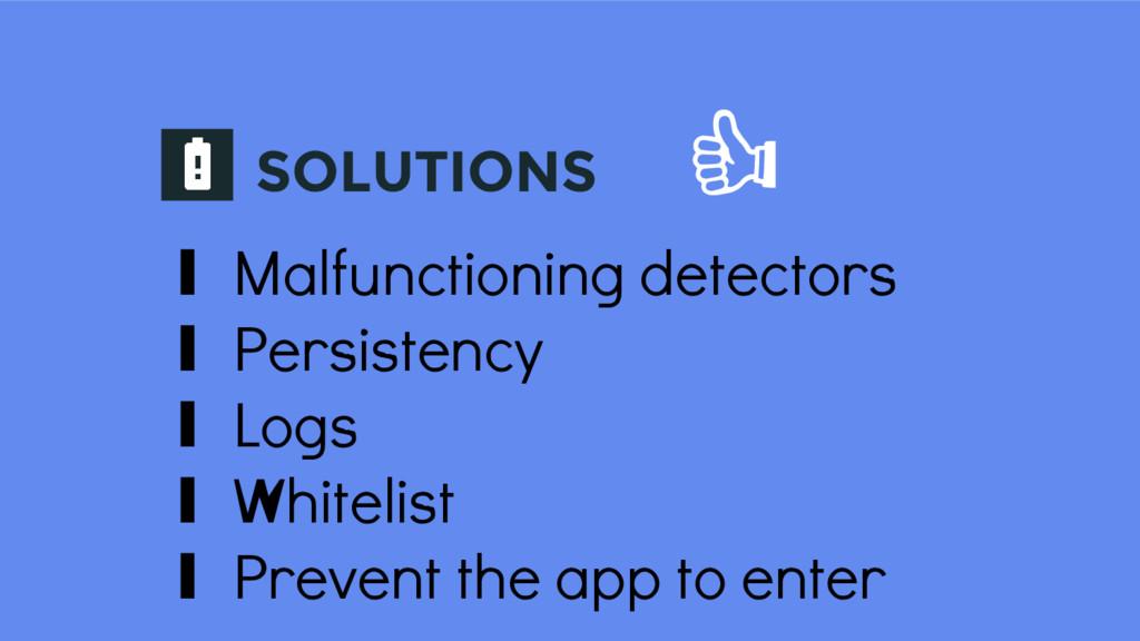 SOLUTIONS ∎ Malfunctioning detectors ∎ Persiste...