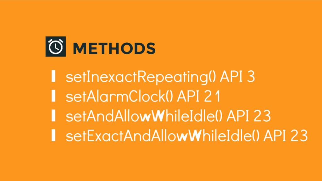 ∎ setInexactRepeating() API 3 ∎ setAlarmClock()...