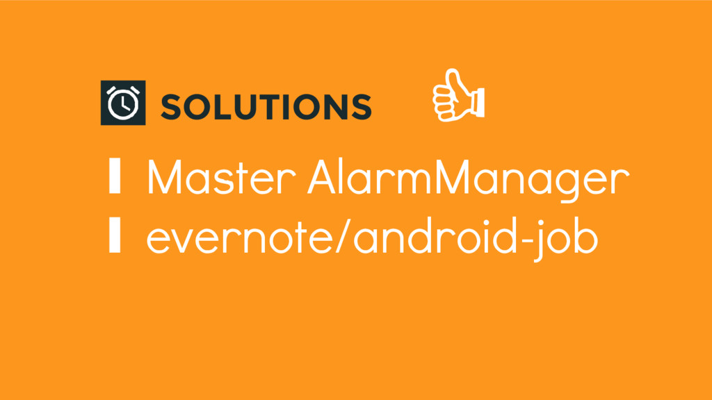 SOLUTIONS ∎ Master AlarmManager ∎ evernote/andr...