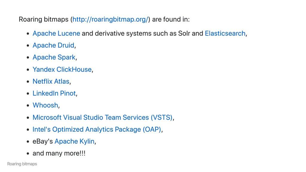 Roaring bitmaps (http://roaringbitmap.org/) are...