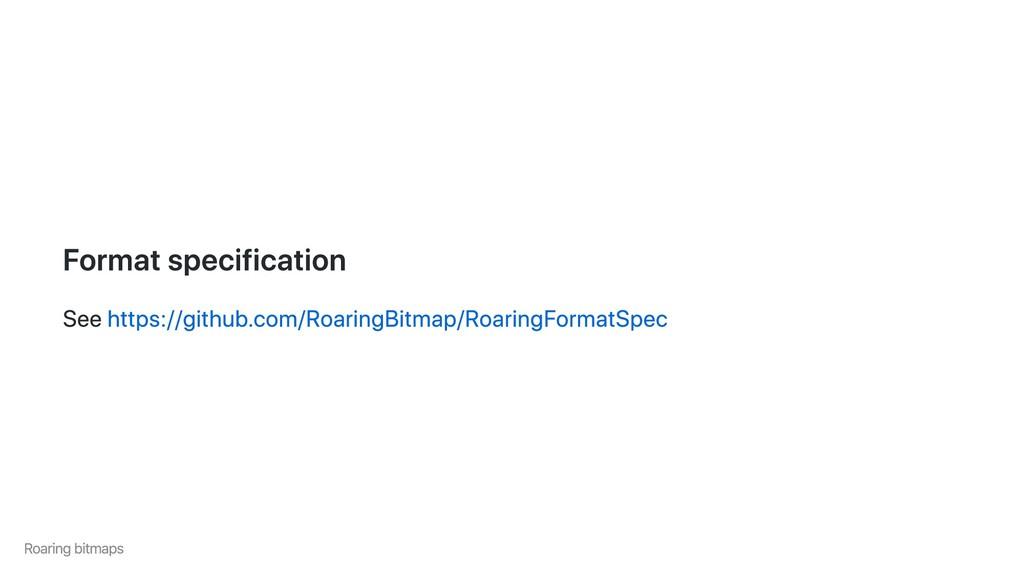 Format specification See https://github.com/Roa...