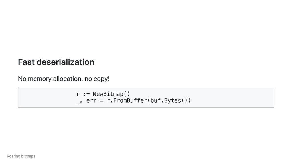 Fast deserialization No memory allocation, no c...