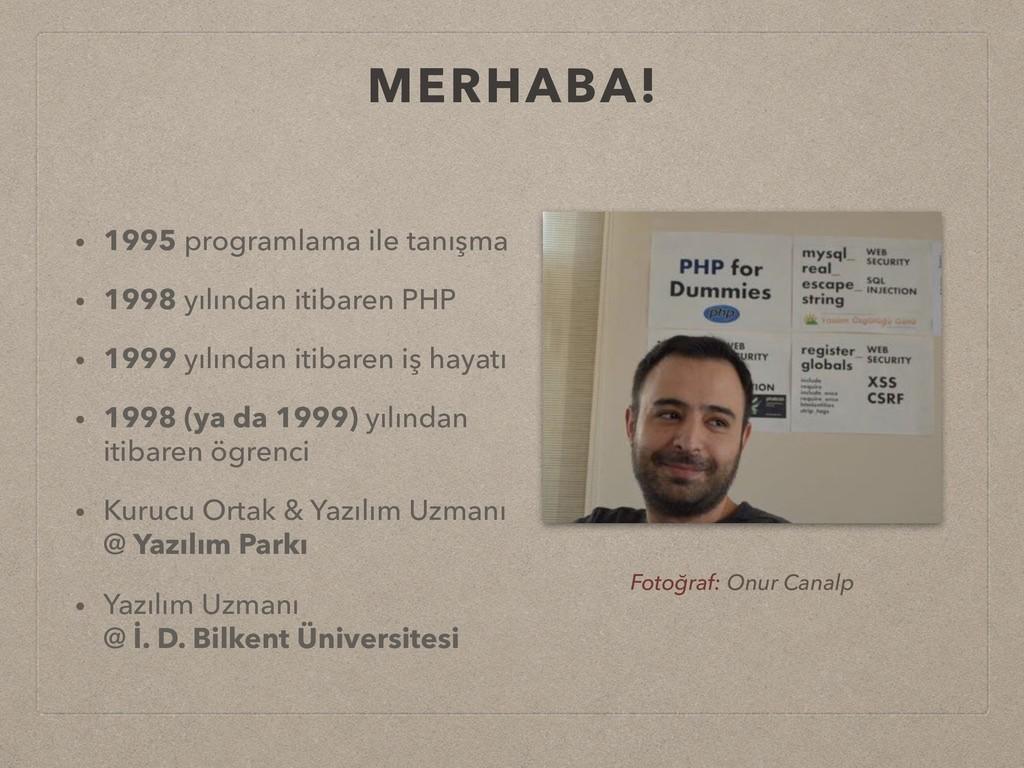 MERHABA! • 1995 programlama ile tanışma • 1998 ...