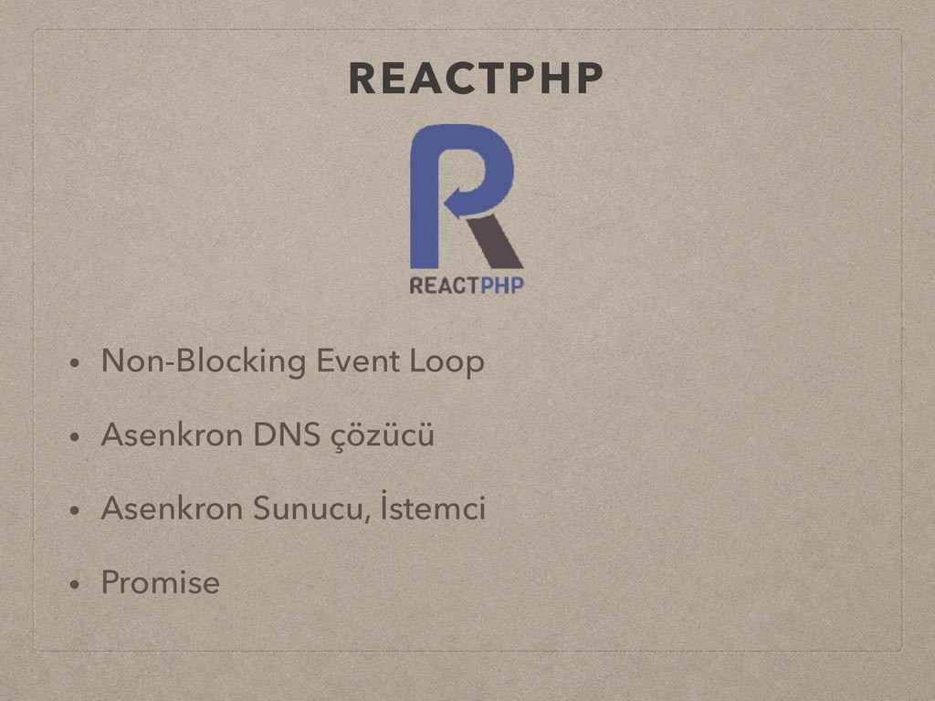 REACTPHP • Non-Blocking Event Loop • Asenkron D...