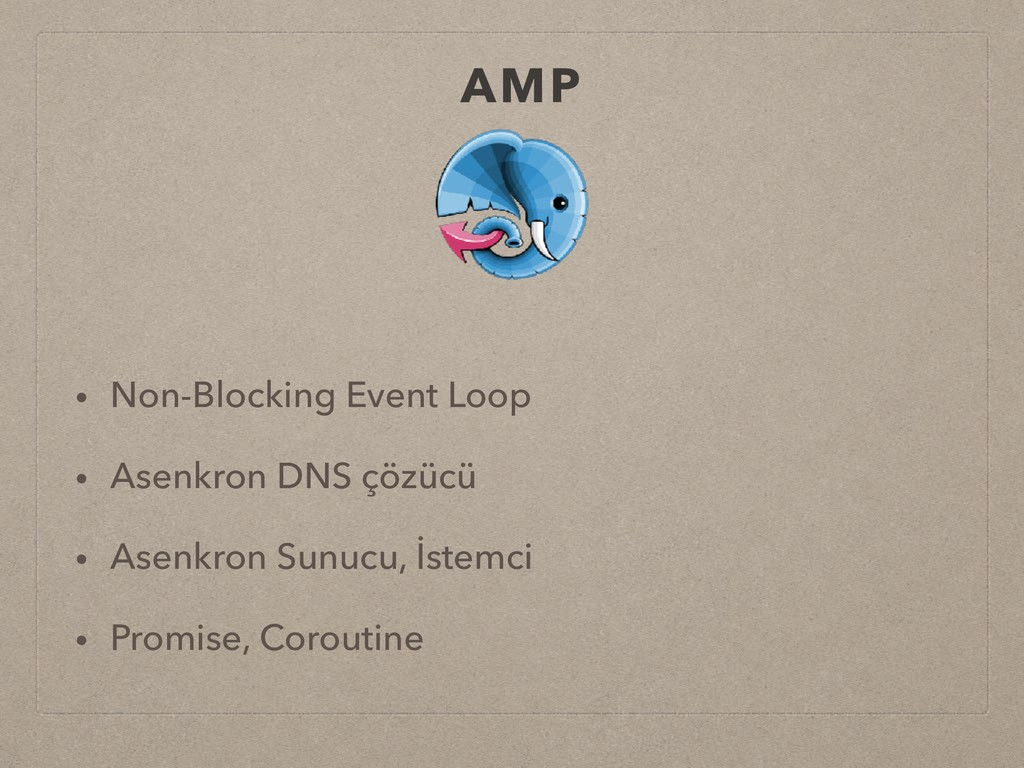 AMP • Non-Blocking Event Loop • Asenkron DNS çö...