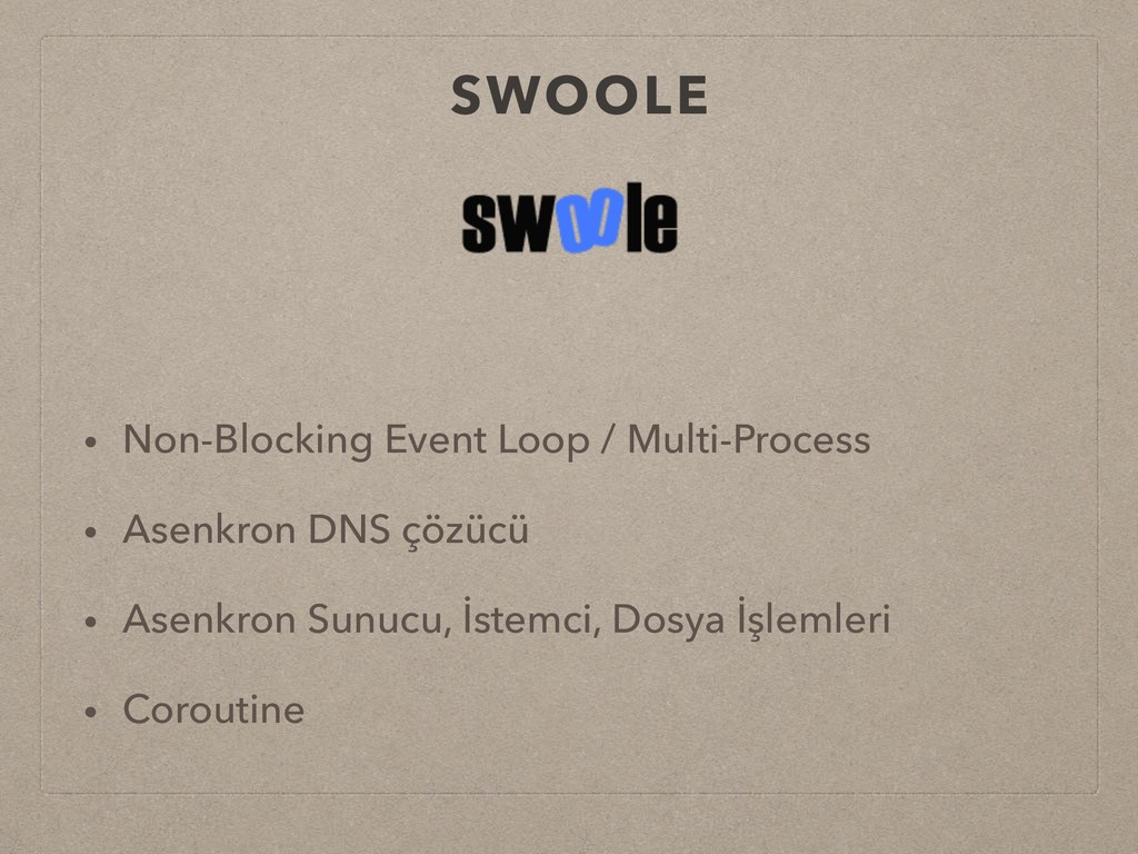 SWOOLE • Non-Blocking Event Loop / Multi-Proces...