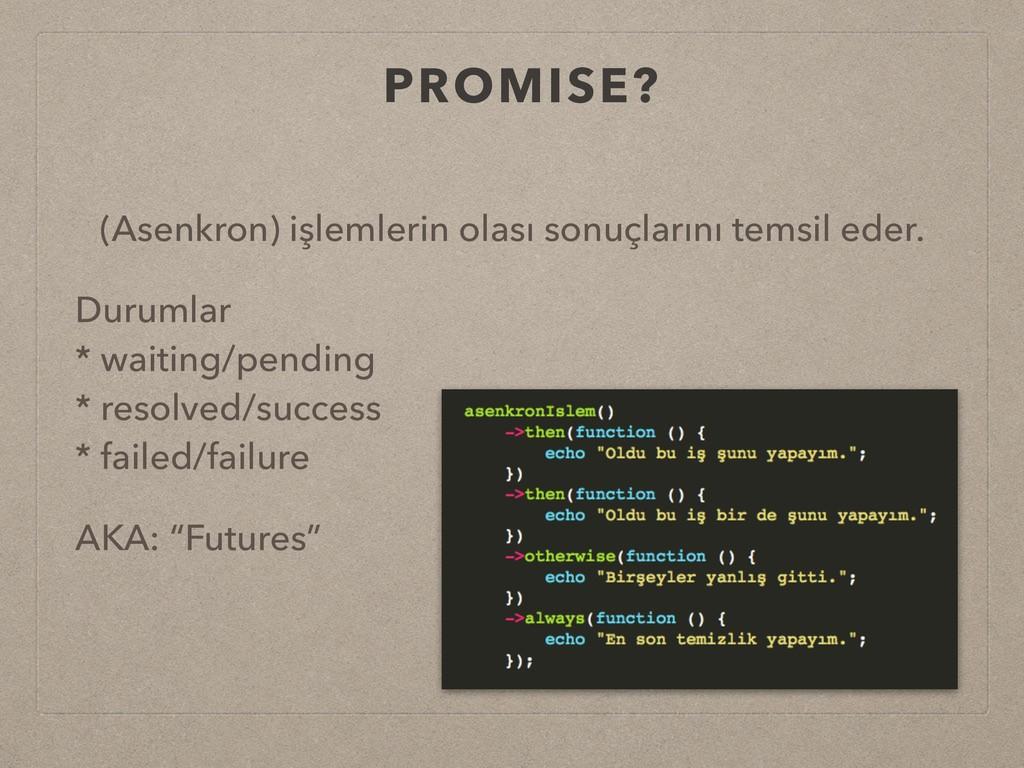 PROMISE? (Asenkron) işlemlerin olası sonuçların...