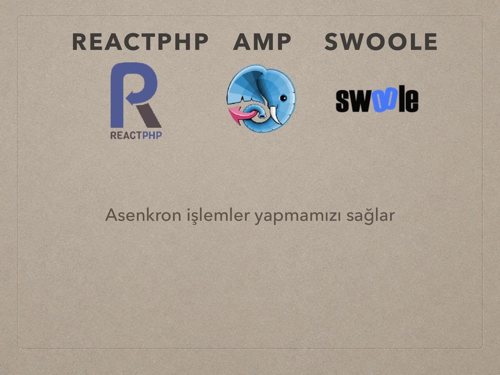 REACTPHP AMP SWOOLE Asenkron işlemler yapmamızı...