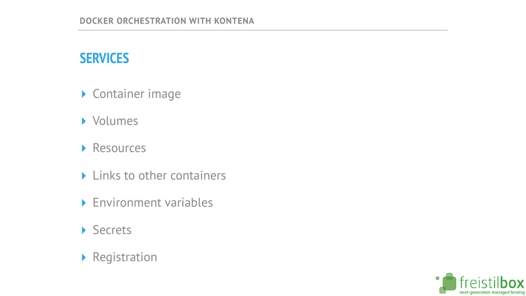 DOCKER ORCHESTRATION WITH KONTENA SERVICES ▸ Co...