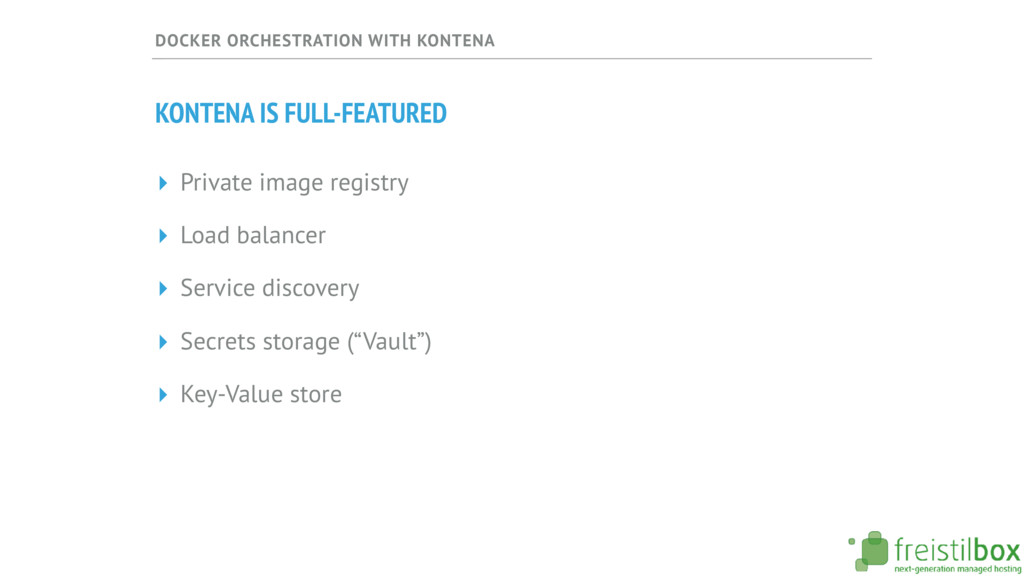 DOCKER ORCHESTRATION WITH KONTENA KONTENA IS FU...