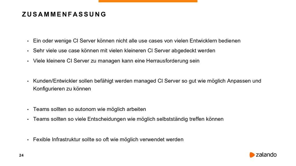 24 ZUSAMMENFASSUNG • Ein oder wenige CI Server...