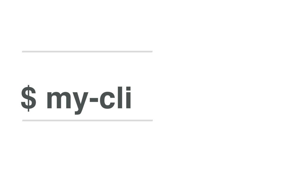 $ my-cli