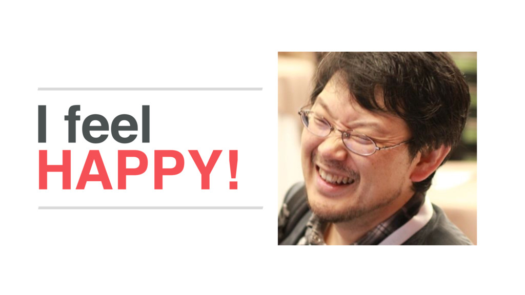 HAPPY! I feel