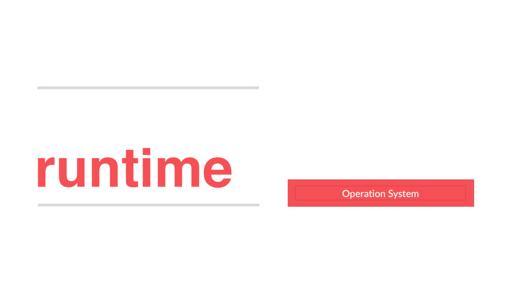 runtime Operation System