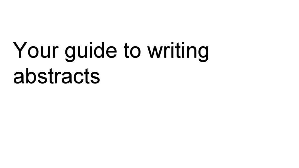 Your guide to writing abstracts