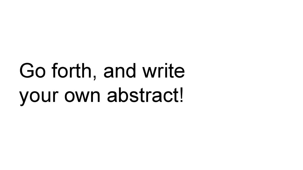 Go forth, and write your own abstract!