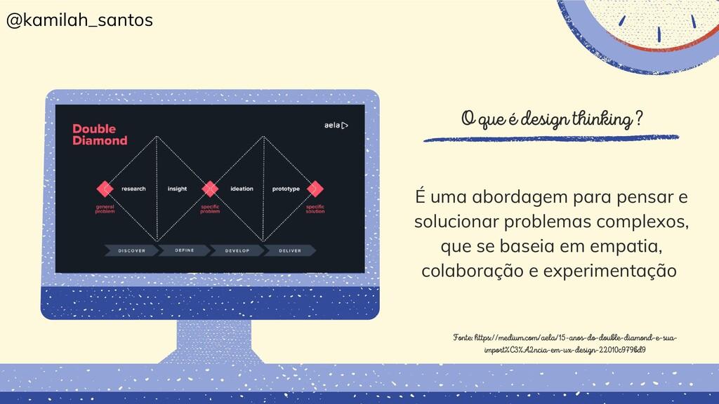 O que é design thinking ? É uma abordagem para ...