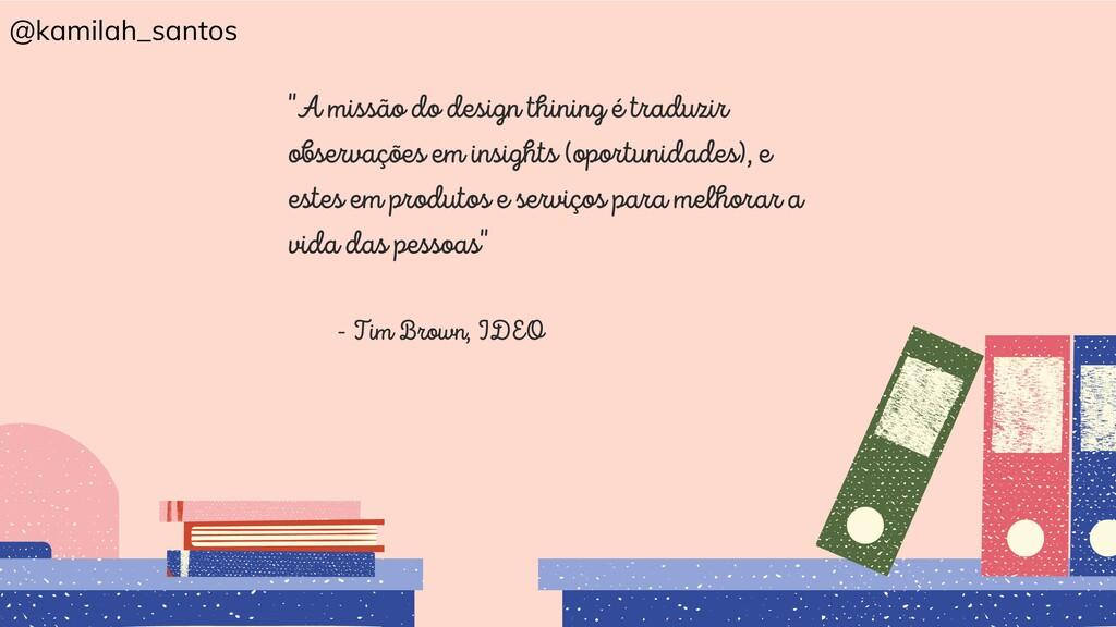 """""""A missão do design thining é traduzir observaç..."""