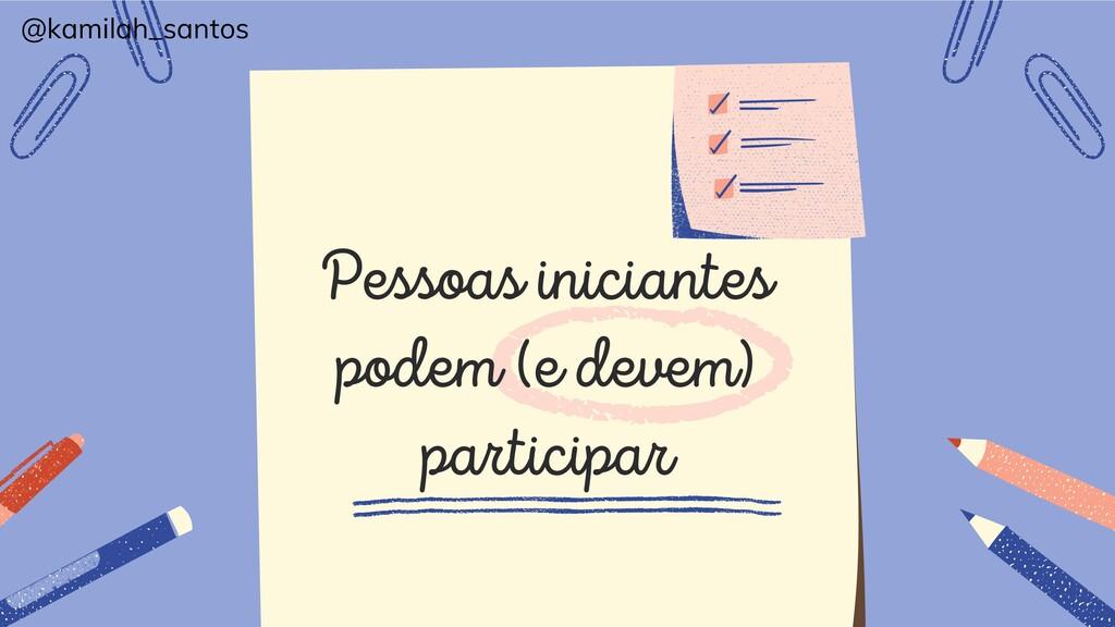 Pessoas iniciantes podem (e devem) participar @...