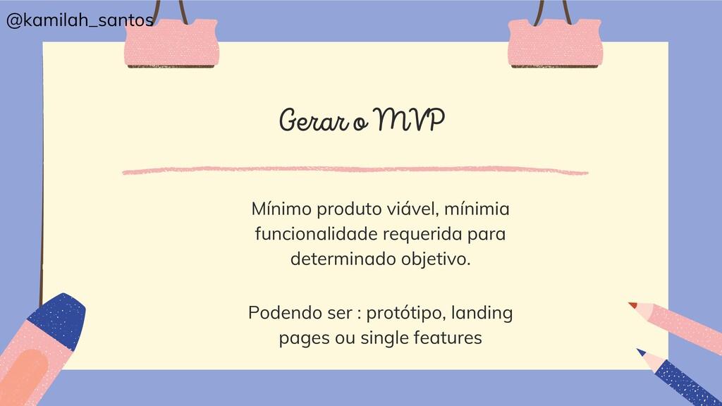 Gerar o MVP Mínimo produto viável, mínimia func...
