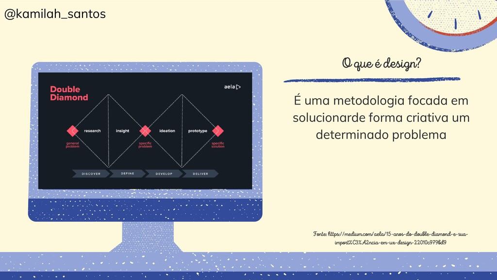 O que é design? É uma metodologia focada em sol...