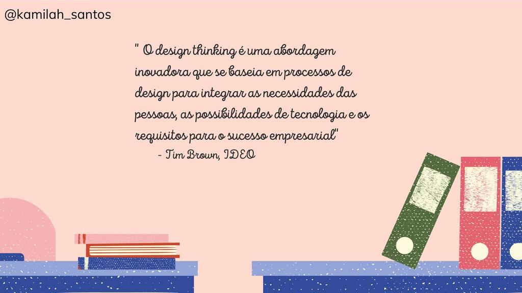 """"""" O design thinking é uma abordagem inovadora q..."""