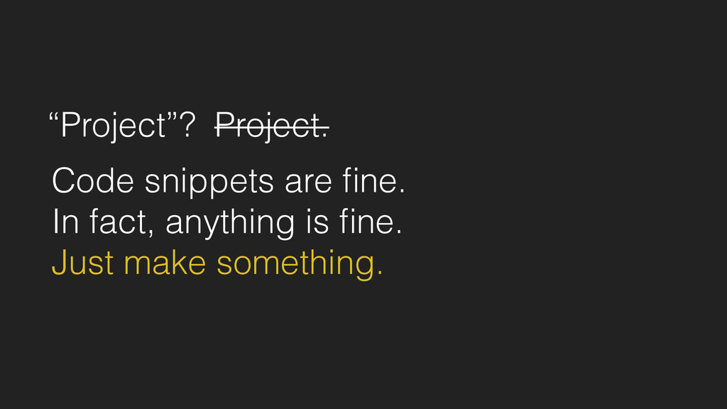 """Project""? Project. Code snippets are fine. In f..."
