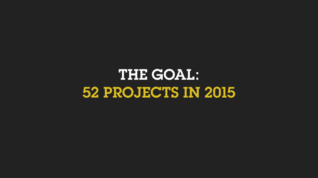 THE GOAL: 52 PROJECTS IN 2015