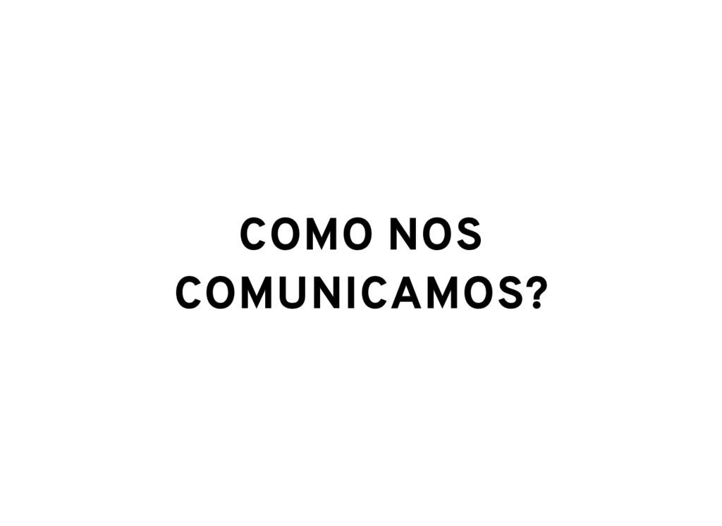 COMO NOS COMUNICAMOS?