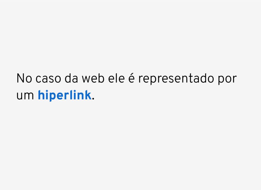 No caso da web ele é representado por um . hipe...