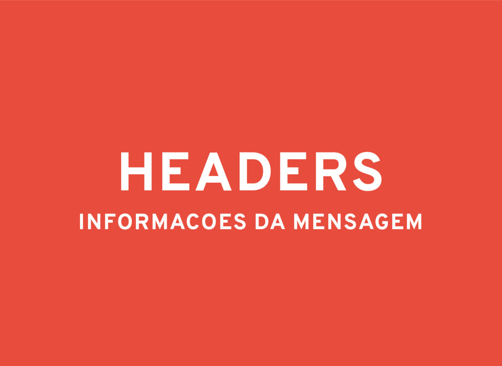 HEADERS INFORMACOES DA MENSAGEM