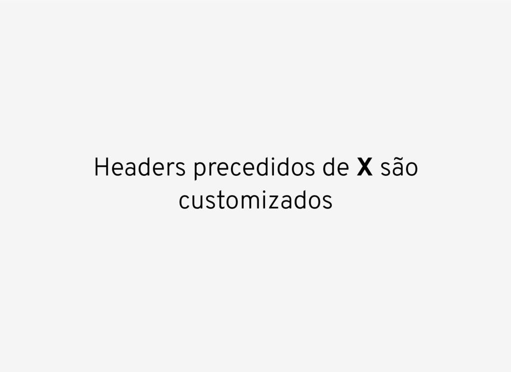 Headers precedidos de X são customizados