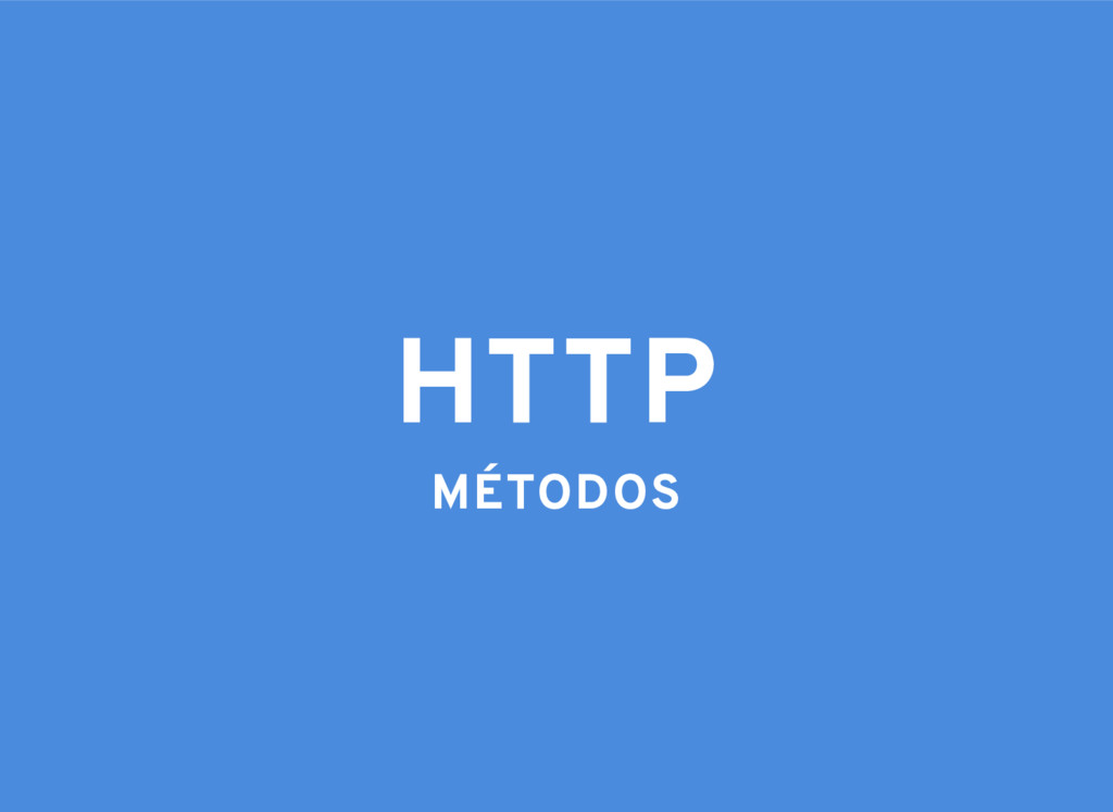 HTTP MÉTODOS