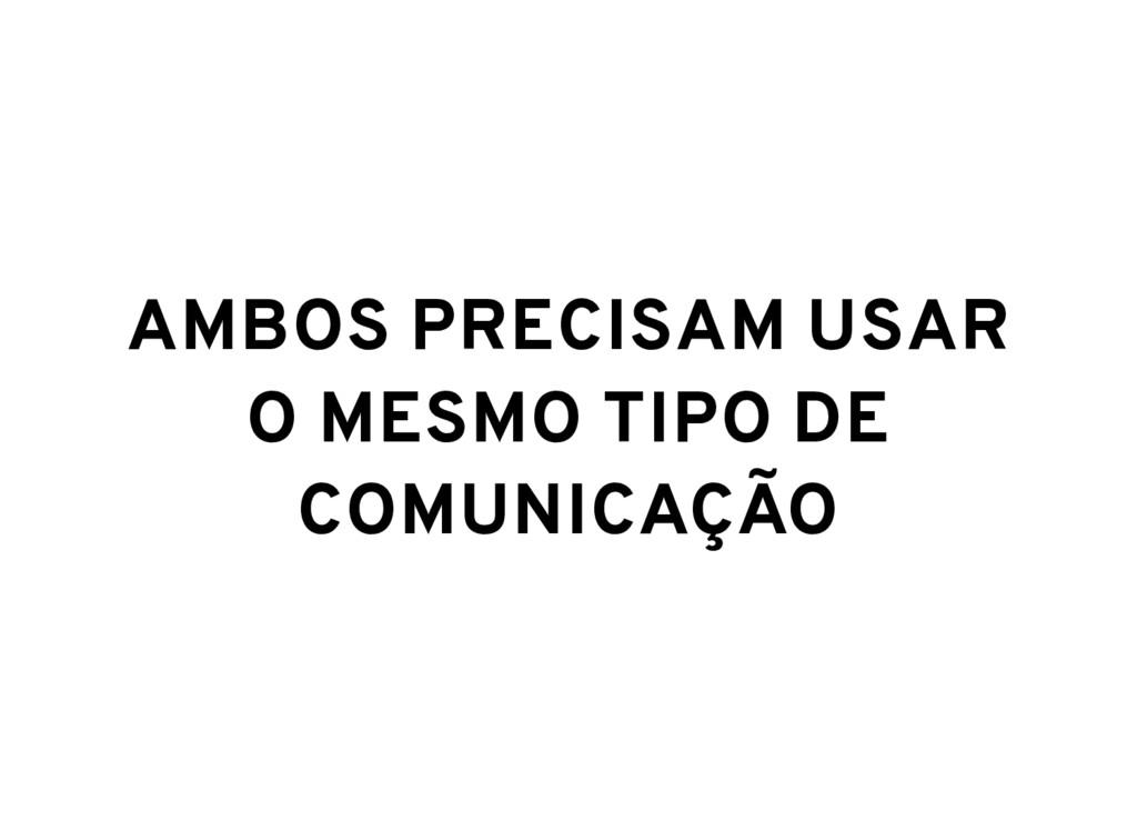 AMBOS PRECISAM USAR O MESMO TIPO DE COMUNICAÇÃO
