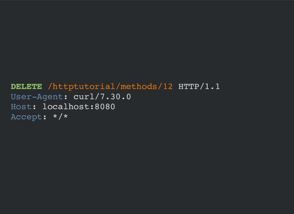 DELETE /httptutorial/methods/12 HTTP/1.1 User-A...