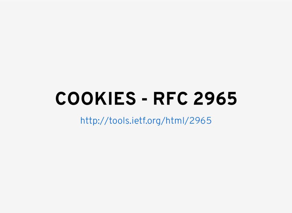 COOKIES - RFC 2965 http://tools.ietf.org/html/2...