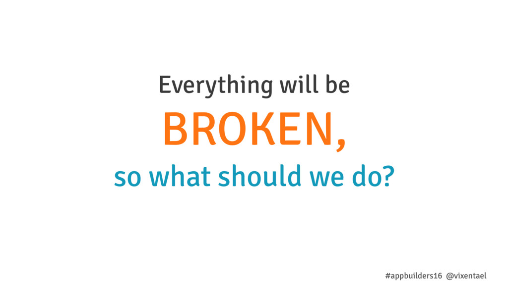 Everything will be BROKEN, so what should we do...
