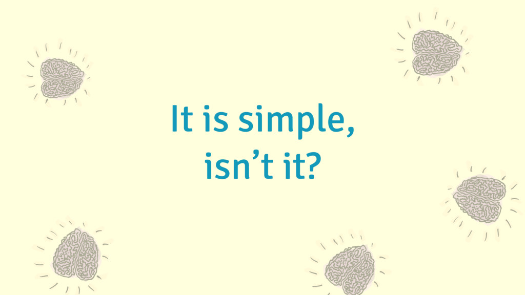 It is simple, isn't it?
