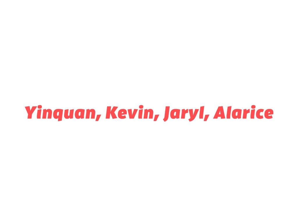 Yinquan, Kevin, Jaryl, Alarice