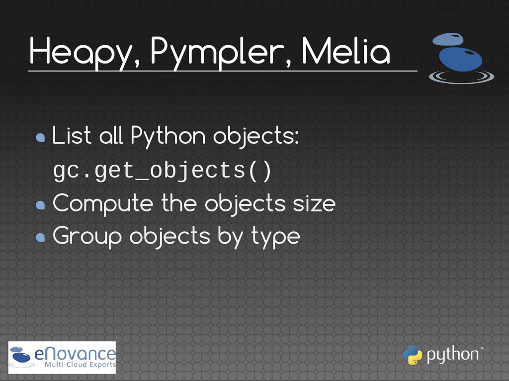 List all Python objects: gc.get_objects() Compu...